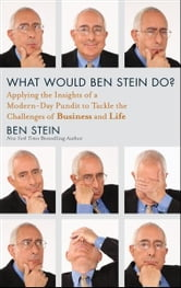 What Would Ben Stein Do? - Applying the Wisdom of a Modern-Day Prophet to Tackle the Challenges of Work and Life ebook by Ben Stein