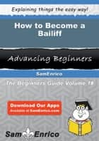 How to Become a Bailiff ebook by Dorthey Wesley