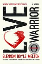 Ebook Love Warrior di Glennon Doyle Melton