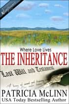 Where Love Lives: The Inheritance, Wyoming Wildflowers Series ebook by Patricia McLinn