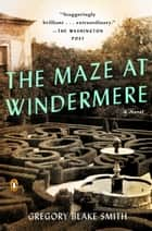 The Maze at Windermere - A Novel eBook by Gregory Blake Smith