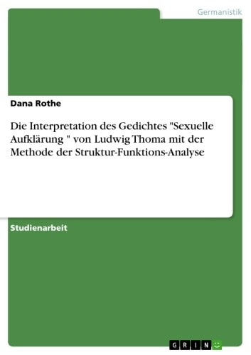 Die Interpretation des Gedichtes 'Sexuelle Aufklärung ' von Ludwig Thoma mit der Methode der Struktur-Funktions-Analyse ebook by Dana Rothe
