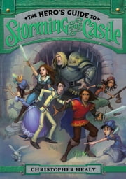 The Hero's Guide to Storming the Castle ebook by Christopher Healy,Todd Harris
