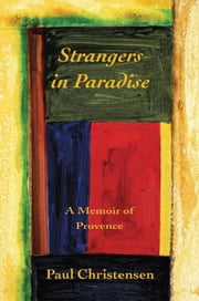Strangers in Paradise: A Memoir of Provence ebook by Christensen, Paul