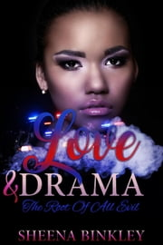 Love & Drama: The Root Of All Evil ebook by Sheena Binkley