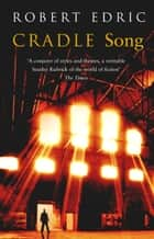 Cradle Song ebook by Robert Edric