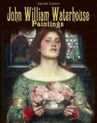 John William Waterhouse - Paintings 電子書 by Daniel Coenn