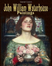 John William Waterhouse - Paintings ebook by Daniel Coenn