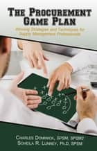 The Procurement Game Plan - Winning Strategies and Techniques for Supply Management Professionals ebook by Charles Dominick, Soheila R. Lunney