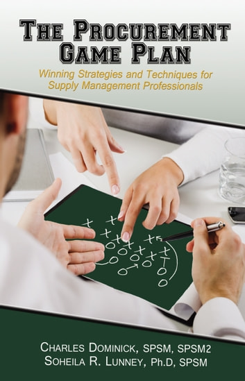 The Procurement Game Plan - Winning Strategies and Techniques for Supply Management Professionals ebook by Charles Dominick,Soheila R. Lunney