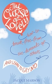 The Curse of Lovely - How to Break Free From the Demands of Others and Learn How to Say No ebook by Jacqui Marson