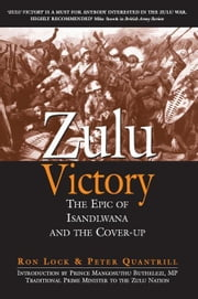 Zulu Victory: The Epic of Isandlwana and the cover-up ebook by Lock, Ron