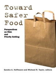 Toward Safer Food - Perspectives on Risk and Priority Setting ebook by Sandra Professor Hoffmann,Michael R. Professor Taylor