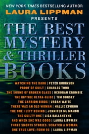 The Best Mystery & Thriller Books - Excerpts from New and Upcoming Titles from the Best Mystery and Thriller Authors in the Genre ebook by Laura Lippman,Peter Robinson,Charles Todd,Deborah Crombie,Tim Dorsey,Urban Waite,Hallie Ephron,Jennifer McMahon,Lisa Ballantyne