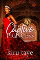 His Captive Princess ebook by Kiru Taye