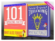 What Alice Forgot - 101 Amazing Facts & Trivia King! - Fun Facts and Trivia Tidbits Quiz Game Books ebook by G Whiz
