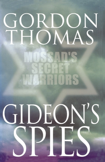 Gideon's Spies: Mossad's Secret Warriors ebook by Gordon Thomas