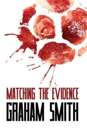 Matching the Evidence - DI Harry Evans ebook by Graham Smith