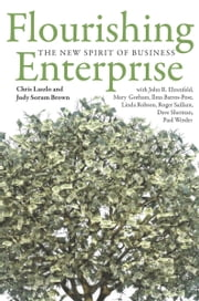 Flourishing Enterprise - The New Spirit of Business ebook by Chris Laszlo,Judy Brown,John Ehrenfeld,Mary Gorham,Ilma Barros Pose,Linda Robson,Roger Saillant,Dave Sherman