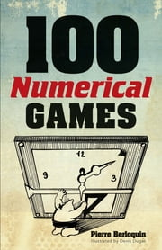100 Numerical Games ebook by Pierre Berloquin, Martin Gardner, Denis Dugas