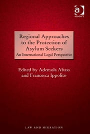 Regional Approaches to the Protection of Asylum Seekers - An International Legal Perspective ebook by Professor Ademola Abass,Professor Francesca Ippolito,Professor Satvinder S Juss