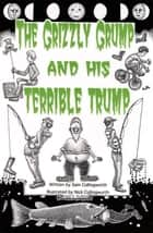 The Grizzly Grump and his Terrible Trump. ebook by Sam Cullingworth
