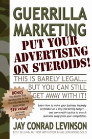 Guerrilla Marketing: Put Your Advertising on Steroids ebook by Levinson, Jay, Conrad