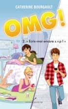 OMG! T.2 - Ecris-moi encore s.v.p.! ebook by Catherine Bourgault