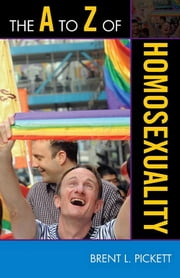 The A to Z of Homosexuality ebook by Brent L. Pickett