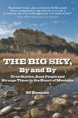The Big Sky, By and By: True Stories, Real People and Strange Times in the Heart of Montana
