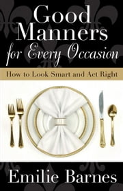 Good Manners for Every Occasion: How to Look Smart and Act Right ebook by Barnes, Emilie