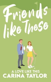 Friends Like These - A Love Like This, #3 ebook by Carina Taylor