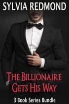 The Billionaire Gets His Way - The Billionaire Gets His Way, #4 ebook by Sylvia Redmond