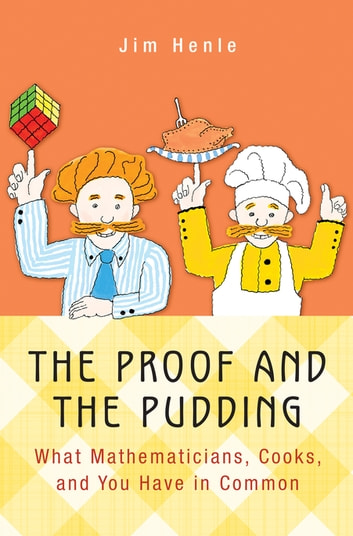 The Proof and the Pudding - What Mathematicians, Cooks, and You Have in Common ebook by Jim Henle