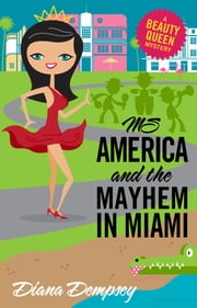 Ms America and the Mayhem in Miami ebook by Diana Dempsey