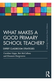 What Makes a Good Primary School Teacher? - Expert classroom strategies ebook by Caroline Gipps,Eleanore Hargreaves,Bet McCallum