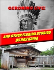 GERONIMO LIVE! And Other Florida Stories ebook by Ray Kania