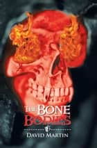 The Bone Bodies ebook by David Martin