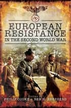 European Resistance in the Second World War ebook by Philip Cooke, Ben H. Shepherd