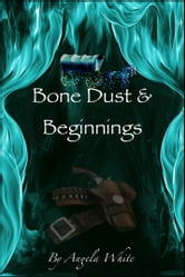 Bone Dust & Beginnings ebook by Angela White
