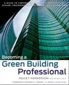 Becoming a Green Building Professional ebook by Holley Henderson,Anthony D. Cortese