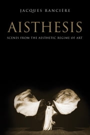 Aisthesis - Scenes from the Aesthetic Regime of Art ebook by Jacques Ranciere,Zakir Paul