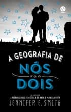 A geografia de nós dois ebook by Jennifer E. Smith