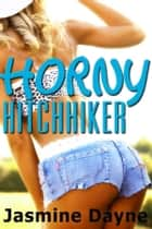 Horny Hitchhiker ebook by Jasmine Dayne