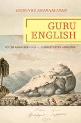 Guru English - South Asian Religion in a Cosmopolitan Language ebook by Srinivas Aravamudan