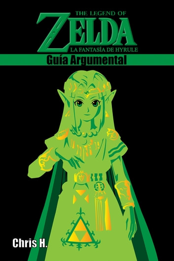 The Legend of Zelda: La fantasía de Hyrule - Guía Argumental ebook by Chris Herraiz