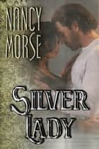 Silver Lady ebook by Nancy Morse