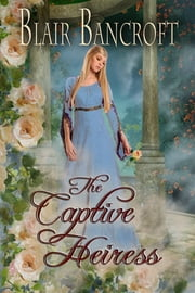 The Captive Heiress ebook by Blair Bancroft