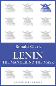 Lenin - The Man Behind the Mask ebook by Ronald Clark