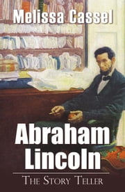 Abraham Lincoln: The Story Teller ebook by Cassel, Melissa